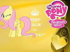 """Fluttershy - KEEP CALM AND SAY """"YAY"""" My Little Pony Wallpapers (via piZap) @Ramesses Owes"""