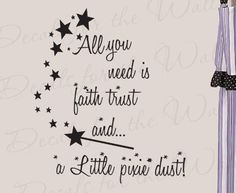 All You Need is Faith Trust and Pixie Dust - Girl's Room Kids Baby Nursery Peter Pan Disney - Quote Design Lettering Decor, Saying Sticker Graphic Art Mural, Vinyl Wall Decal Decoration Decals for the Wall,http://www.amazon.com/dp/B0066SWP1M/ref=cm_sw_r_pi_dp_0rx4sb0DEGW5B8S4