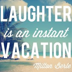 Laughter is an instant vacation. - Milton Berle in Fave quotes of all-time