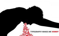 21_Typography Makes Me Vomit