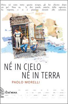 Né in cielo né in terra di Paolo Morelli. Recensione di Guido Conterio