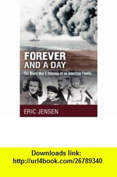 Forever and a Day The World War II Odyssey of an American Family (9781432728953) Eric Jensen , ISBN-10: 1432728954  , ISBN-13: 978-1432728953 ,  , tutorials , pdf , ebook , torrent , downloads , rapidshare , filesonic , hotfile , megaupload , fileserve