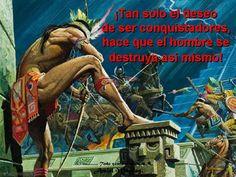 Tan solo el deseo de ser conquistadores, hace que el hombre se destruya así mismo.