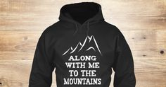 Discover To The Mountains Sweatshirt from Love The Mountains <3 , a custom product made just for you by Teespring. With world-class production and customer support, your satisfaction is guaranteed. - Along With Me To The Mountains