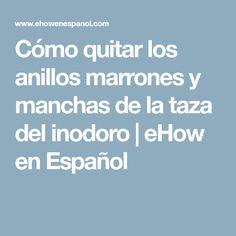 Cómo quitar los anillos marrones y manchas de la taza del inodoro   eHow en Español