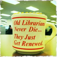 Old librarians never die... they just get renewed #librarians #humor #ha