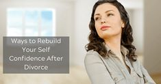 Ways to Rebuild Your Self Confidence After Divorce Dealing With Divorce, Divorce Attorney, After Divorce, Self Confidence, Insecure, Self Esteem, Believe In You, Breakup, Feelings