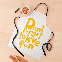 """""""Don't Forget To Have Fun 