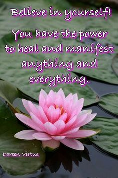 Believe in Yourself! You have the power to heal and manifest anything and everything. ~ Doreen Virtue