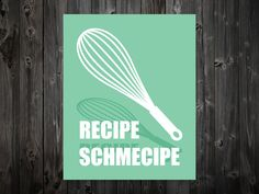 Recipe Schmecipe Recipe Cooking Baking Kitchen by BentonParkPrints, $12.00