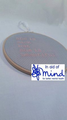 """Grey """"She Is Sick But She Is Beautiful"""" Embroidery 8"""" hanging mental health charity awareness gift"""