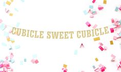 Cubicle Sweet Cubicle! Celebrate in Style with this sparkly gold glitter banner!  *********************Please Note******************************