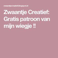 Zwaantje Creatief: Gratis patroon van mijn wiegje !!