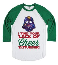 Galatic Cheer | SKREENED | I find your lack of faith, disturbing, rather cheer, sorry it's Christmas time. This makes the perfect shirt to wear to the movies this Christmas. It's also a perfect gift for your favorite Star Wars fan!Tagged#star wars#galaxy#cheer #lackofcheer #theforce #disturbing