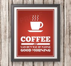 Coffee Natures Way of Saying Good Morning  by BentonParkPrints, $16.00