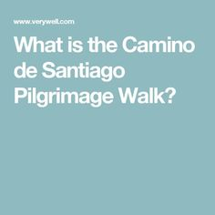 What is the Camino de Santiago Pilgrimage Walk?