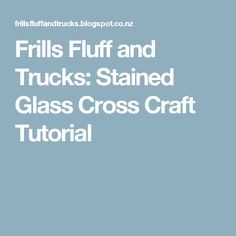 Frills Fluff and Trucks: Stained Glass Cross Craft Tutorial