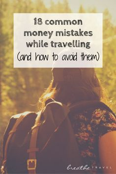 18 Common Money Mistakes While Travelling (and how to avoid them) - Breathe Travel