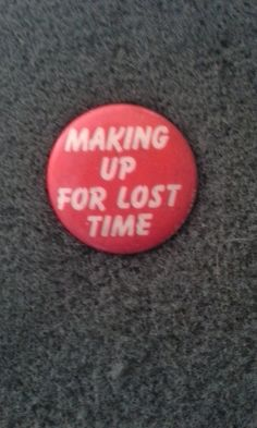 """Vintage '80s Button Unworn Deadstock """"Making up for lost time"""" In Like-New Condition"""