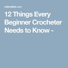 12 Things Every Beginner Crocheter Needs to Know -