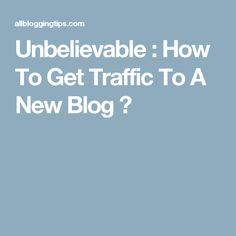 Unbelievable : How To Get Traffic To A New Blog ? White Hat Seo, News Blog, Search Engine, How To Get
