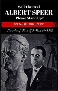 Amazon.com: Will The Real Albert Speer Please Stand Up?: The Many Faces of Hitler's Architect eBook: Geetanjali Mukherjee: Kindle Store