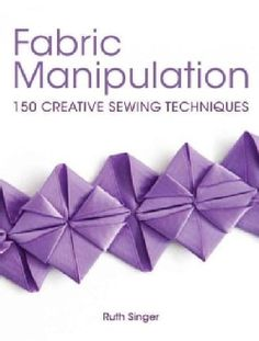 Fabric Manipulation: 150 Creative Sewing Techniques (Paperback)