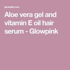 Aloe vera gel and vitamin E oil hair serum - Glowpink