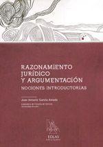 García Amado, Juan Antonio.  Razonamiento jurídico y argumentación : nociones introductorias.  León : EOLAS, D.L. 2013.  A18.4 132