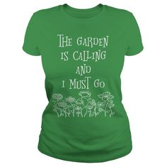 The Garden Is Calling And I Must Go T Shirt | Buy at https://www.sunfrog.com/The-Garden-Is-Calling-And-I-Must-Go-T-Shirt-Green-Ladies.html?6987