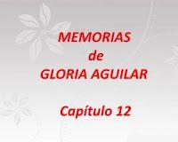 mis poemas canciones y más: Memorias de Gloria Aguilar - Capítulo 12