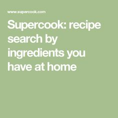 Supercook: recipe search by ingredients you have at home