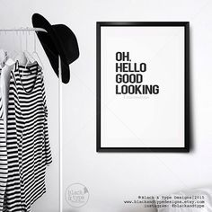 Oh Hello Good Looking hello handsome hello by BlackandType
