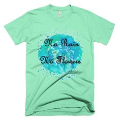 No Rain No Flowers - short sleeve unisex t-shirt