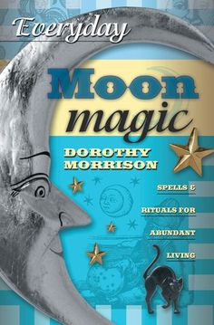 Everyday Moon Magic: Spells & Rituals for Abundant Living ebook by Dorothy Morrison - Rakuten Kobo