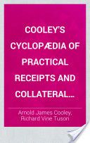 Cooley's Cyclopædia of Practical Receipts and Collateral Information in the Arts, Manufactures, Professions, and Trades, Including Medicine, Pharmacy, and Domestic Economy, 6th Ed., Volume 2 (1897, 897-1796) - Arnold James Cooley, Richard Vine Tuson