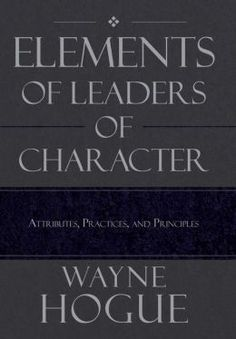 "Former West Monroe resident Wayne Hogue, a leadership and character advocate and professor, has published ""Elements of Leaders of Character,"" explaining what ""character is destiny"" by Heraclitus means and how that impacts readers."