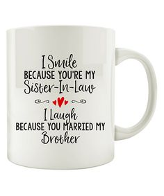 I Smile Because Youre My Sister-in-Law Ceramic Mug   zulily
