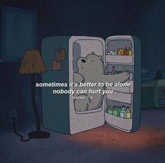 Sometimes it's better to be alone. Bear Wallpaper, Mood Wallpaper, Wallpaper Quotes, Ice Bear We Bare Bears, We Bear, Cartoon Quotes, Cartoon Pics, Cartoon Bear, Cute Disney Wallpaper