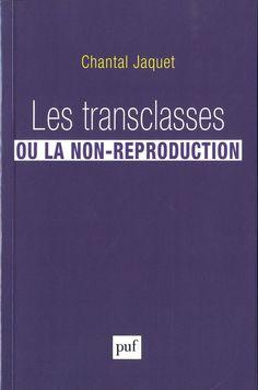 Les transclasses ou la non-reproduction / Chantal Jaquet.     Presses universitaires de France, 2014