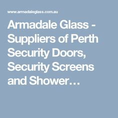 Armadale Glass - Suppliers of Perth Security Doors, Security Screens and Shower…