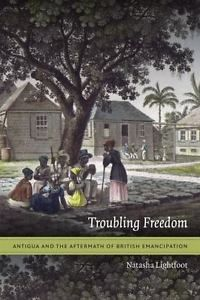 """Read """"Troubling Freedom Antigua and the Aftermath of British Emancipation"""" by Natasha Lightfoot available from Rakuten Kobo. In 1834 Antigua became the only British colony in the Caribbean to move directly from slavery to full emancipation. Duke University Press, End Of Slavery, Family Relations, Lehigh Valley, Working People, Reading Material, Oppression, Black History, Antigua"""