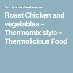 Roast Chicken and vegetables – Thermomix style – Thermolicious Food Chicken And Vegetables, Roasted Vegetables, Roast Chicken, Dinner Recipes, Dishes, Food, Cooking Ideas, Mixer, Style