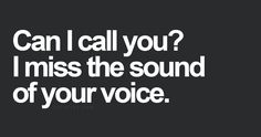 Can I call you? I miss the sound of your voice. Every time I leave, Tommy, on a business trip! Sad Love Quotes, Life Quotes To Live By, Me Quotes, Romantic Quotes, Crush Quotes, Your Voice Quotes, Love Is In The Air, My Love, Encouragement