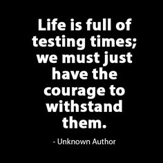 is full of testing times; we must just have the to withstand them. Best Success Quotes, Grief, Healing, Author, Times, Therapy, Recovery