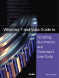 Windows 7 and Vista guide to scripting, automation, and command line tools / Brian Knittel.