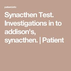 Synacthen Test. Investigations in to addison's, synacthen.   Patient