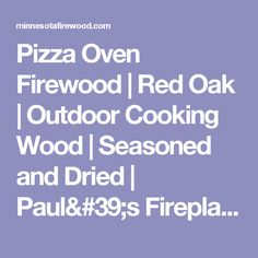 Pizza Oven Firewood | Red Oak | Outdoor Cooking Wood | Seasoned and Dried | Paul's Fireplace Wood