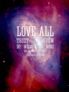 """""""Love all, trust a few, do wrong to none."""" ― William Shakespeare,  All's Well That Ends Well  #quotes more on: http://quotesberry.com"""
