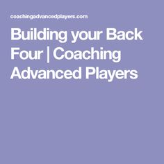 Building your Back Four   Coaching Advanced Players